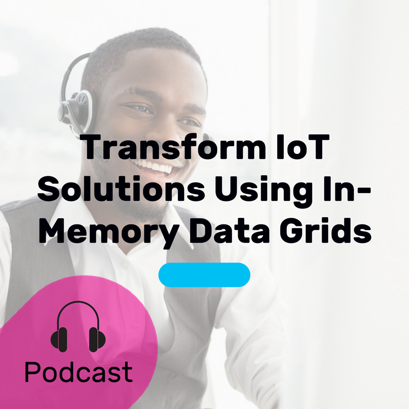 Transform IoT Solutions Using In-Memory Data Grids