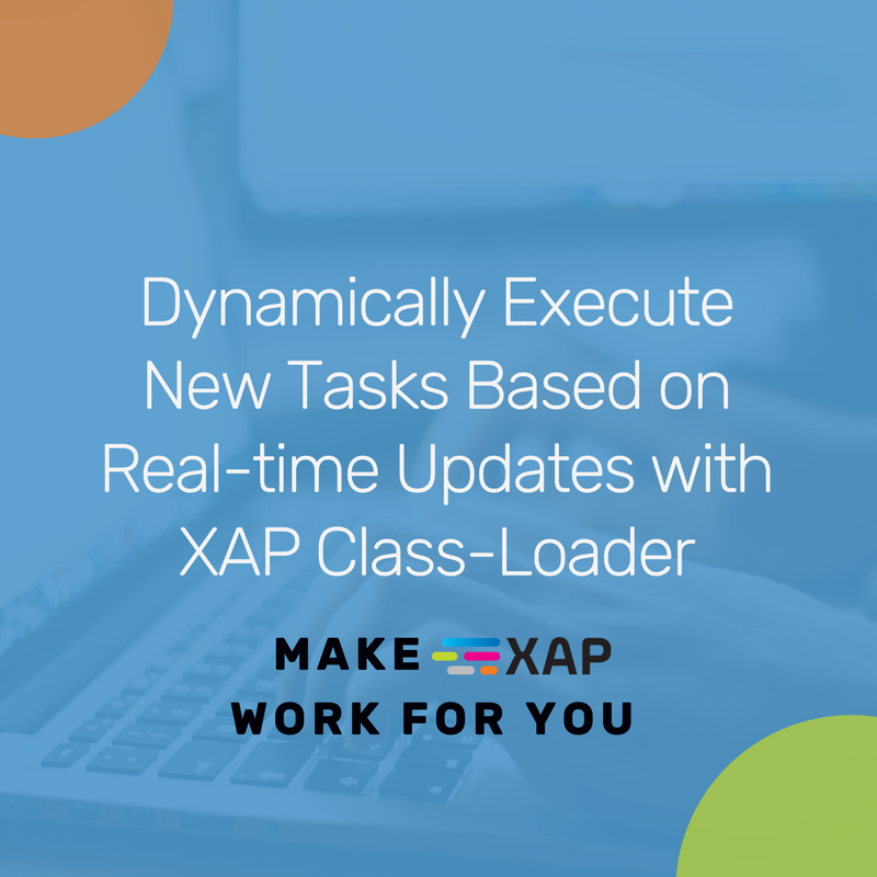 Dynamically Execute New Tasks Based on Real-time Updates with XAP Class-Loader