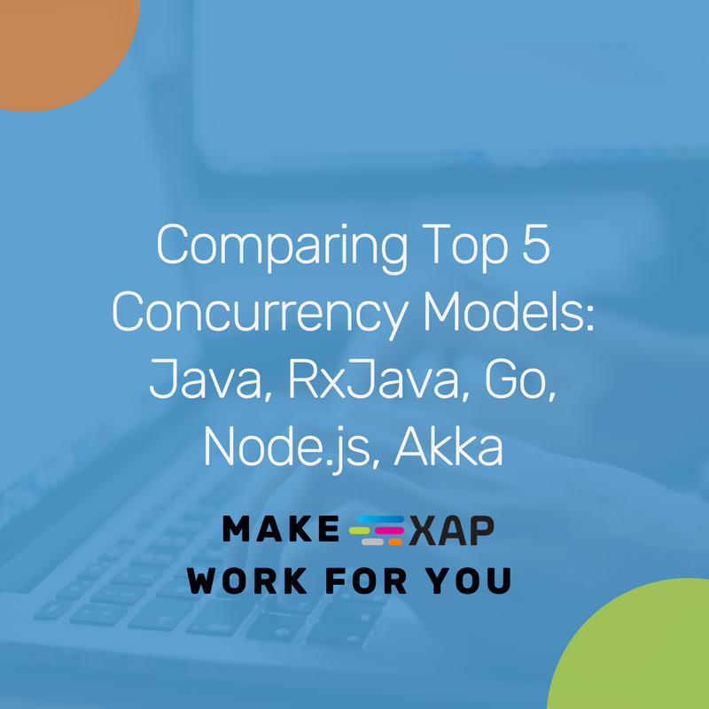 Make XAP Work for You: Comparing Top 5 Concurrency Models