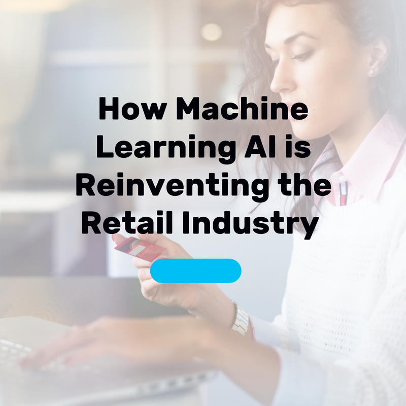 How Machine Learning AI is Reinventing the Retail Industry