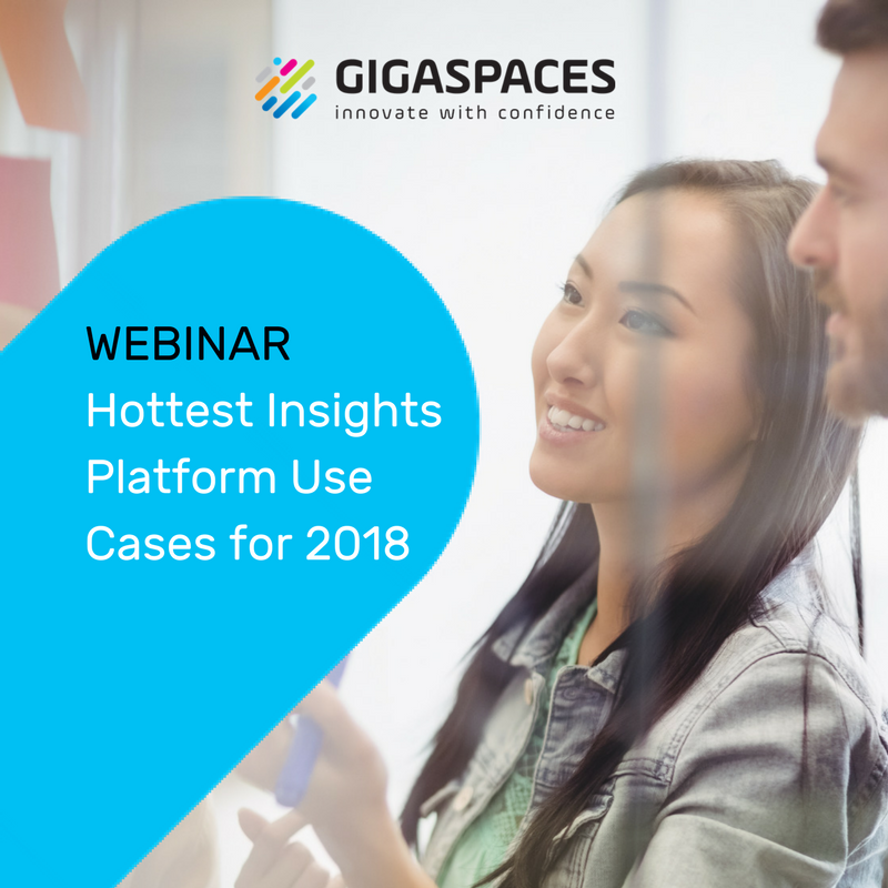Webinar Hottest Insights Platform Use Cases for 2018 GigaSpaces